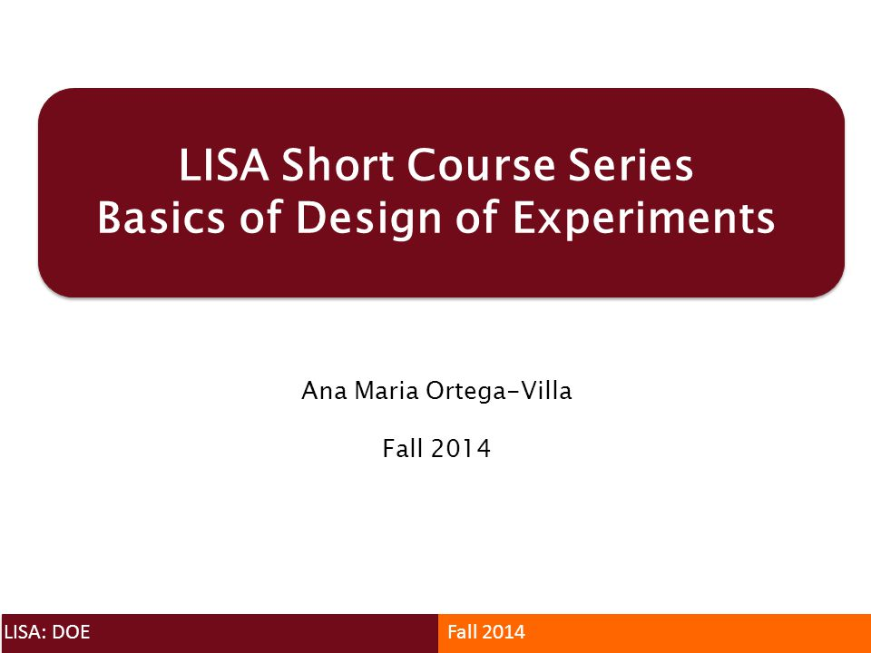 LISA Short Course Series Basics of Design of Experiments