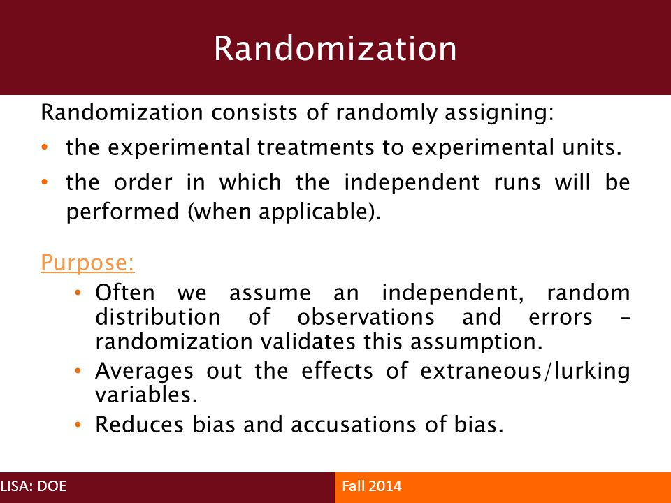 Randomization Randomization consists of randomly assigning: