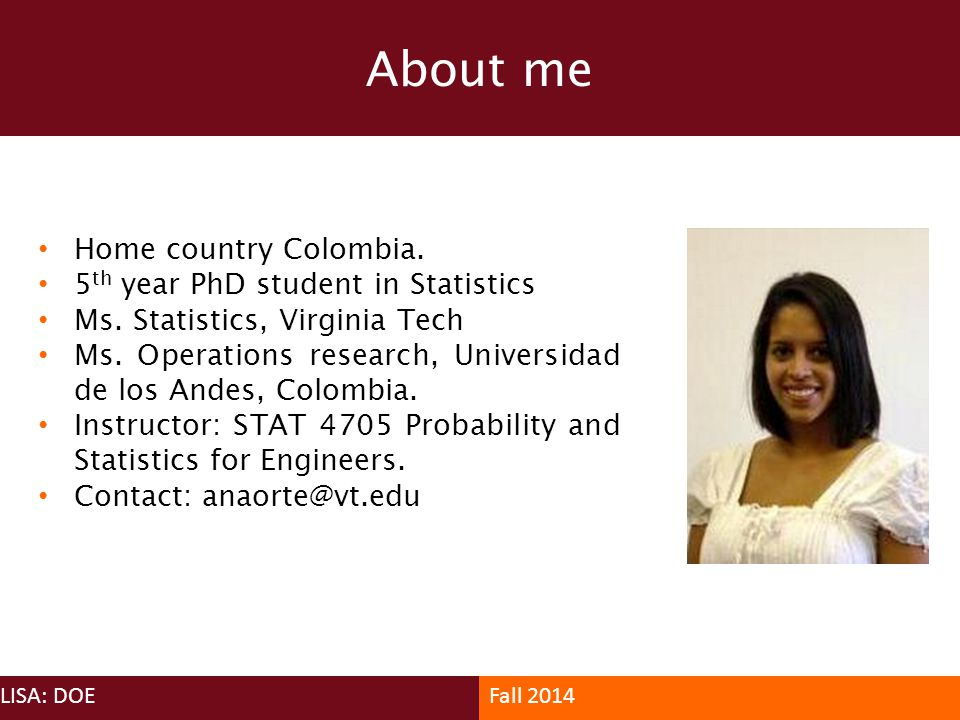About me Home country Colombia. 5th year PhD student in Statistics