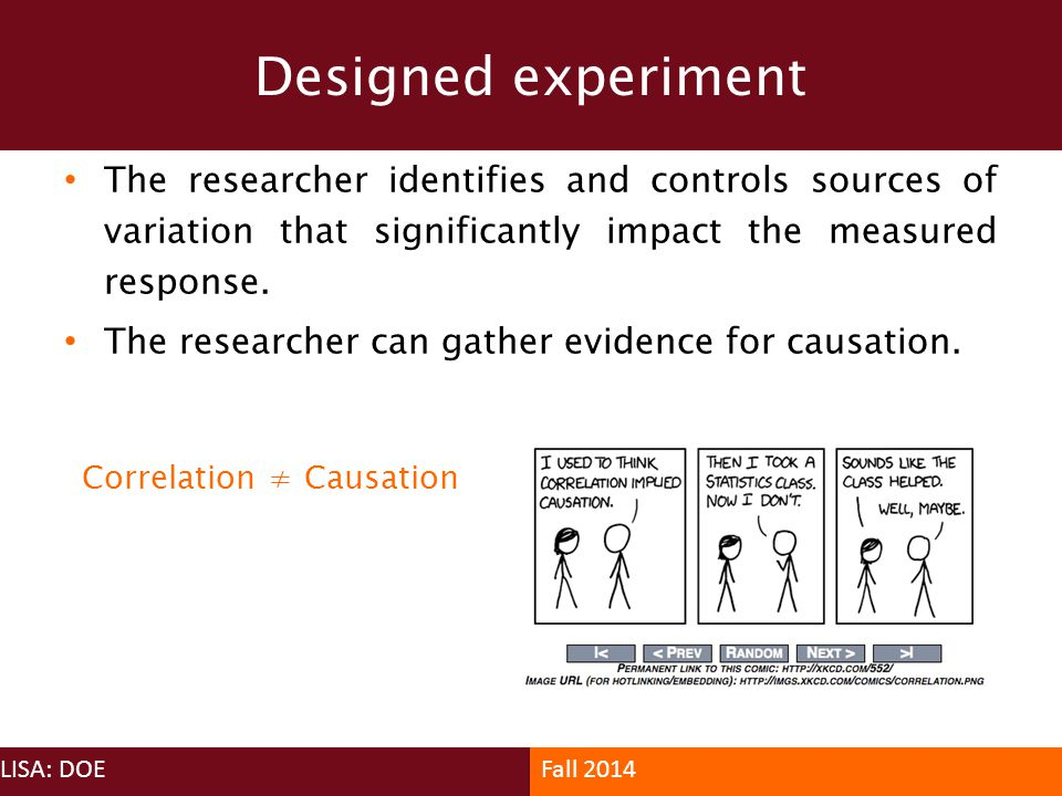 Designed experiment The researcher identifies and controls sources of variation that significantly impact the measured response.