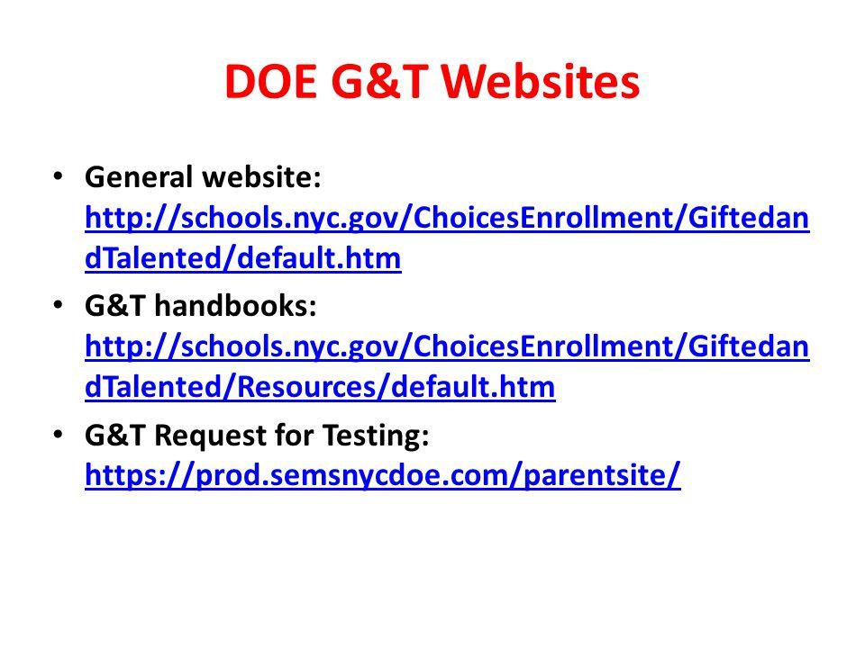 DOE G&T Websites General website: http://schools.nyc.gov/ChoicesEnrollment/GiftedandTalented/default.htm.