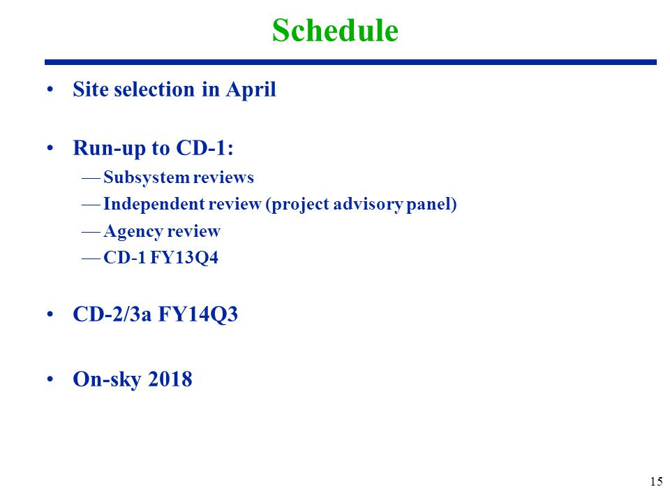 Schedule Site selection in April Run-up to CD-1: CD-2/3a FY14Q3