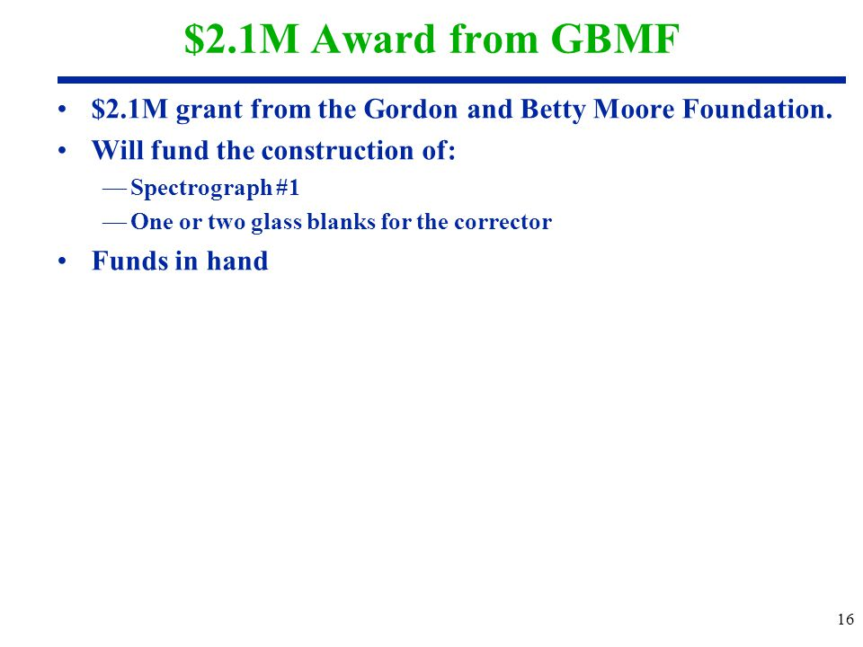 $2.1M Award from GBMF $2.1M grant from the Gordon and Betty Moore Foundation. Will fund the construction of: