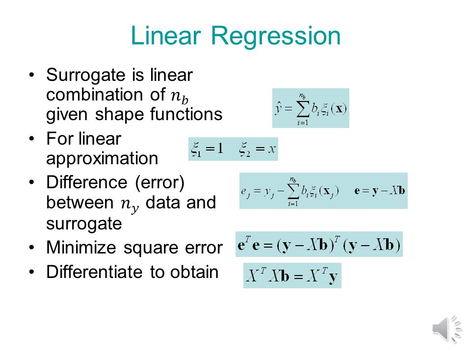 Linear Regression Surrogate is linear combination of 𝑛 𝑏 given shape functions. For linear approximation.