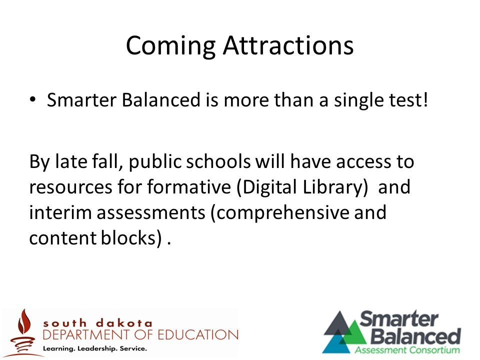 Coming Attractions Smarter Balanced is more than a single test!