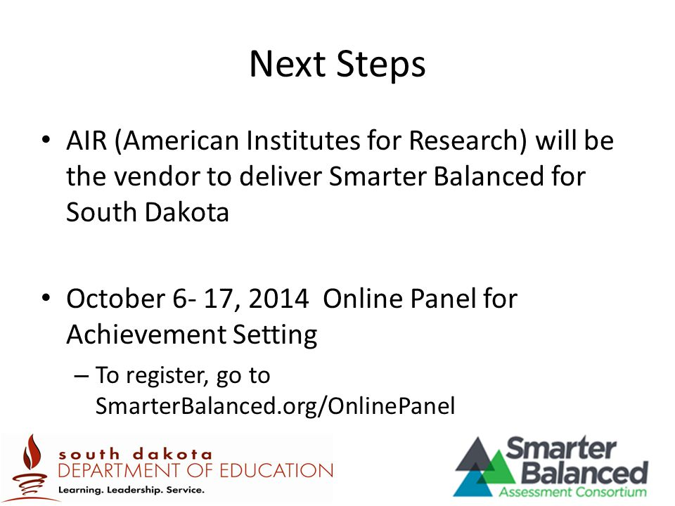 Next Steps AIR (American Institutes for Research) will be the vendor to deliver Smarter Balanced for South Dakota.