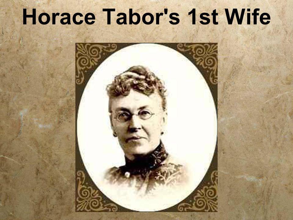 Horace Tabor s 1st Wife