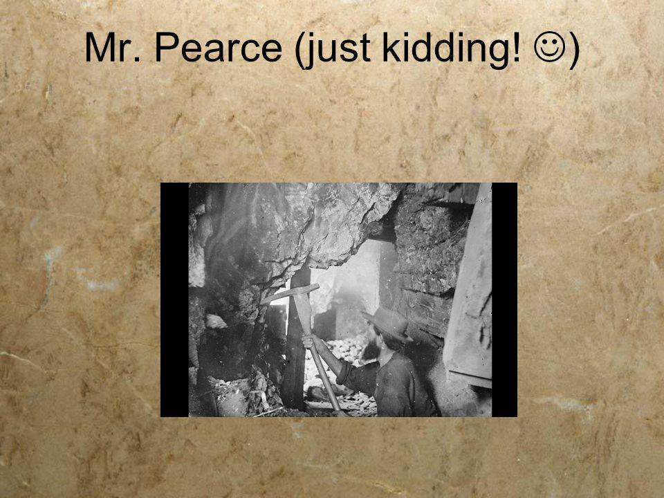 Mr. Pearce (just kidding! )
