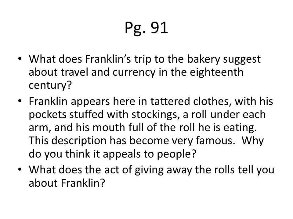 Pg. 91 What does Franklin's trip to the bakery suggest about travel and currency in the eighteenth century