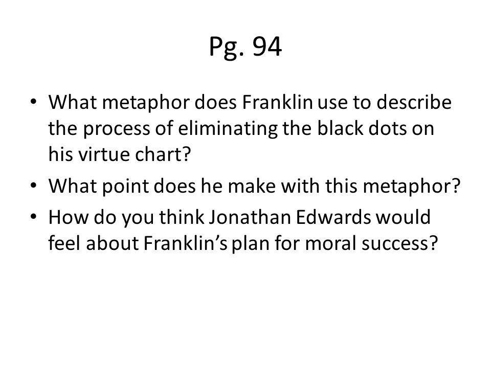 Pg. 94 What metaphor does Franklin use to describe the process of eliminating the black dots on his virtue chart