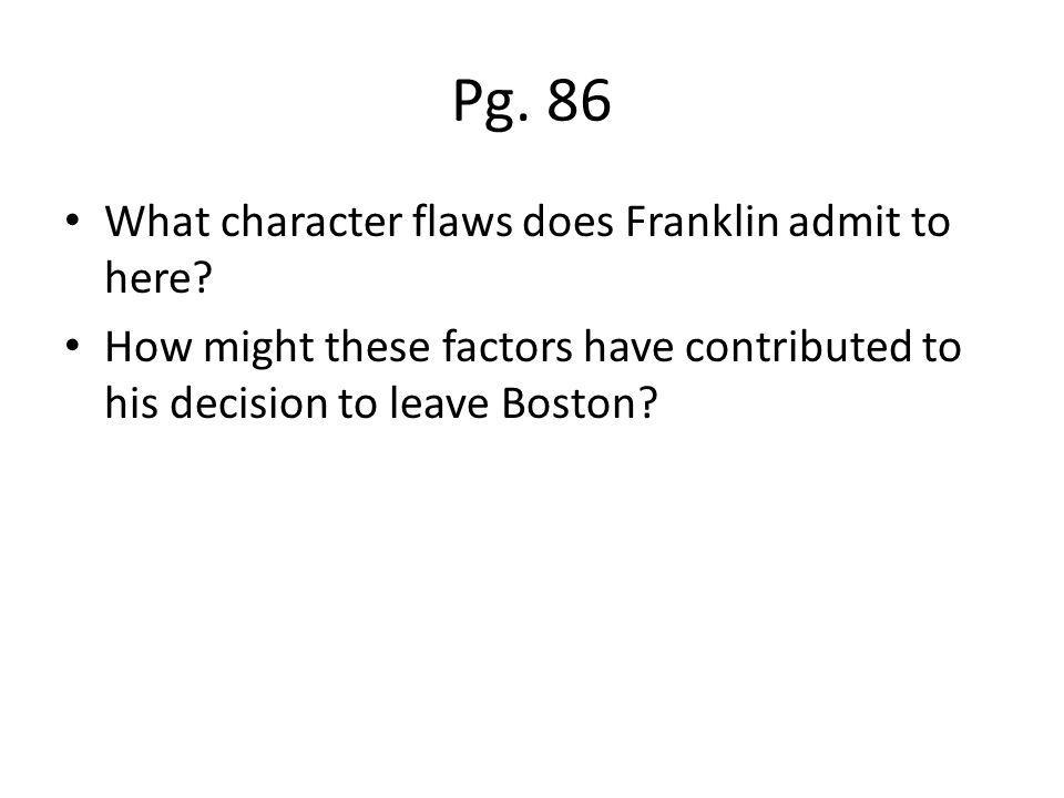 Pg. 86 What character flaws does Franklin admit to here