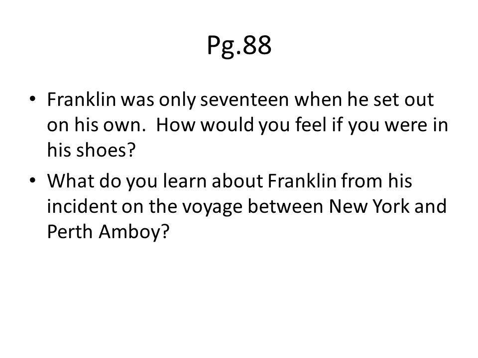 Pg.88 Franklin was only seventeen when he set out on his own. How would you feel if you were in his shoes
