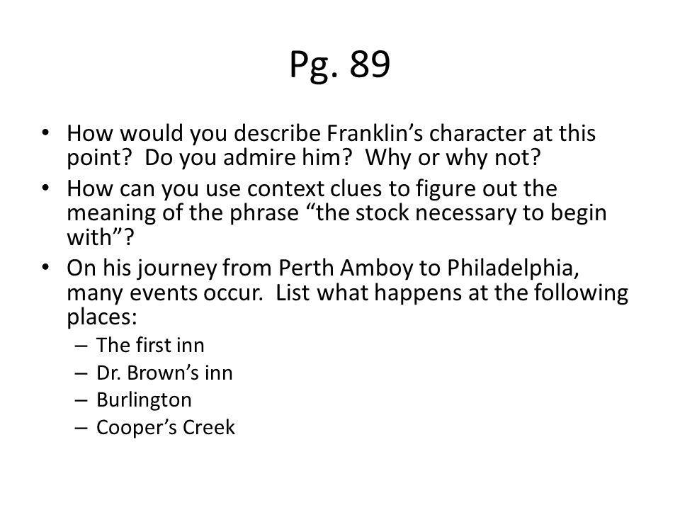 Pg. 89 How would you describe Franklin's character at this point Do you admire him Why or why not