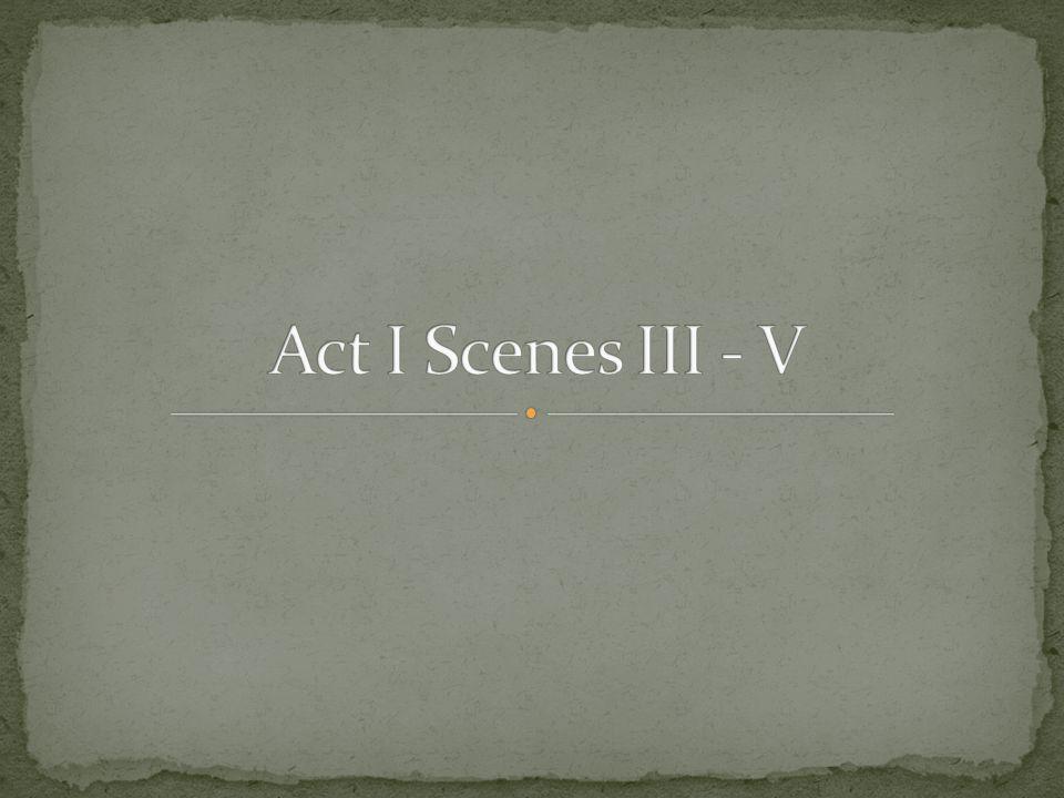 Act I Scenes III - V