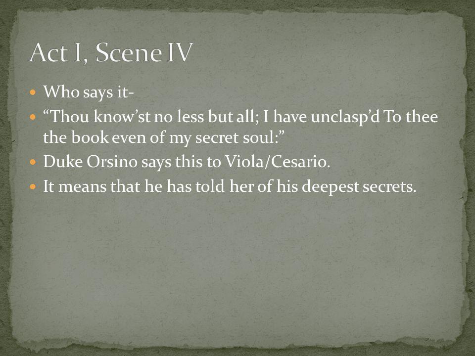 Act I, Scene IV Who says it-