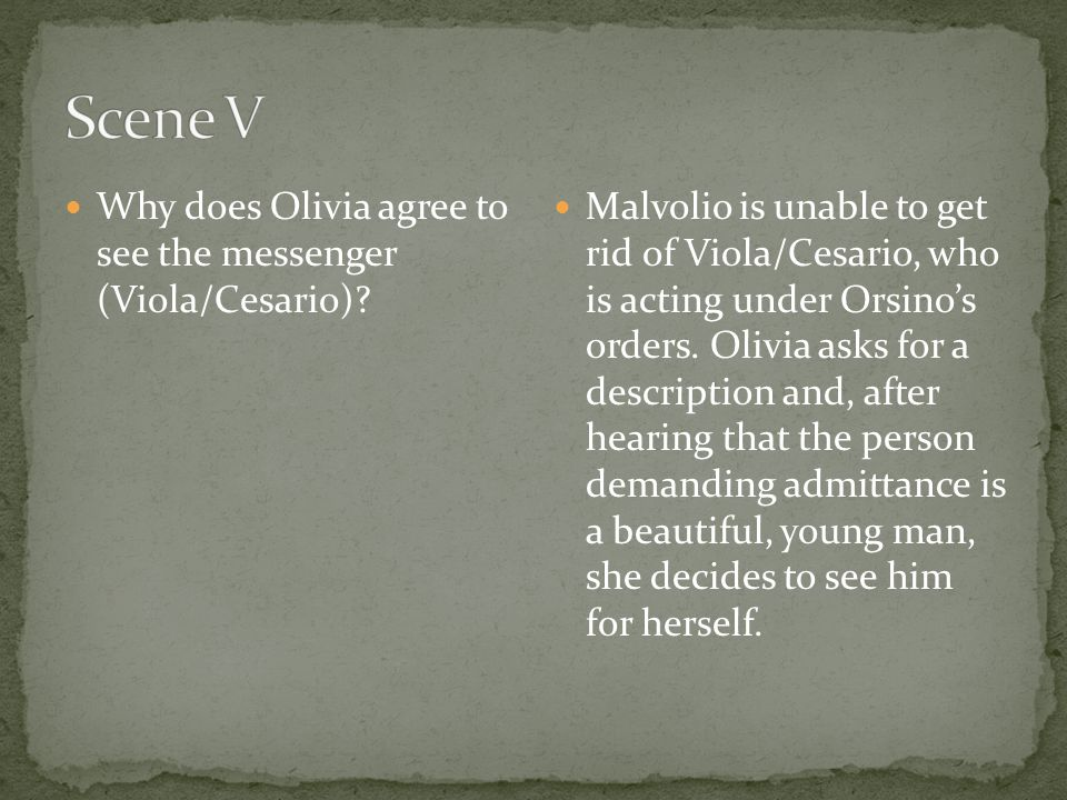Scene V Why does Olivia agree to see the messenger (Viola/Cesario)