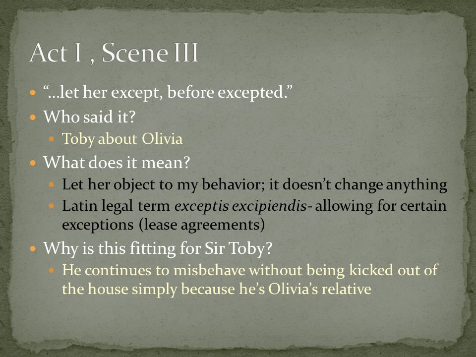 Act I , Scene III …let her except, before excepted. Who said it