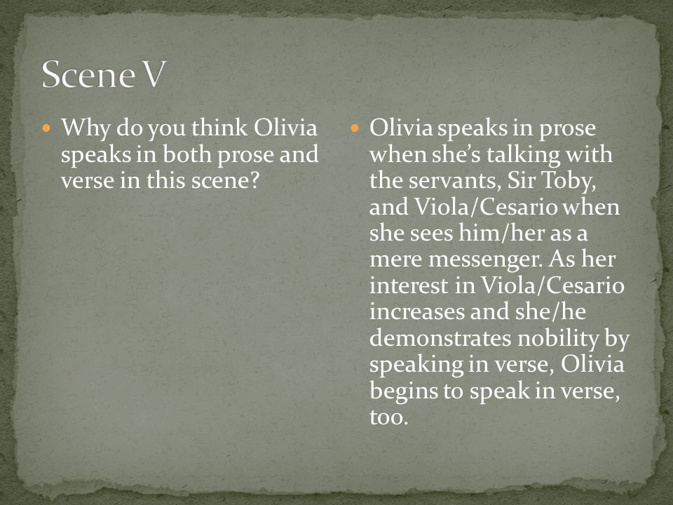 Scene V Why do you think Olivia speaks in both prose and verse in this scene