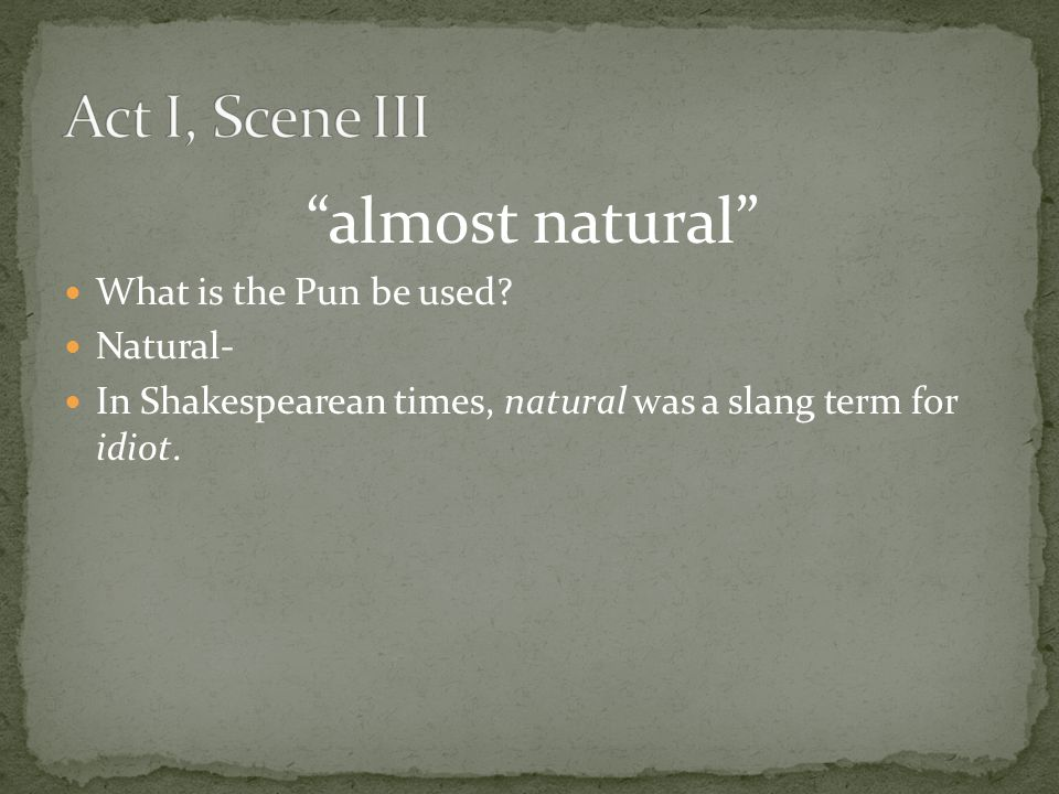 almost natural Act I, Scene III What is the Pun be used Natural-