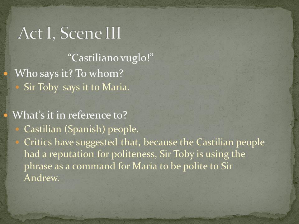 Act I, Scene III Castiliano vuglo! Who says it To whom