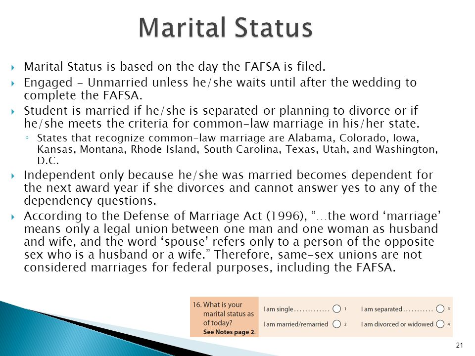 Marital Status Marital Status is based on the day the FAFSA is filed.