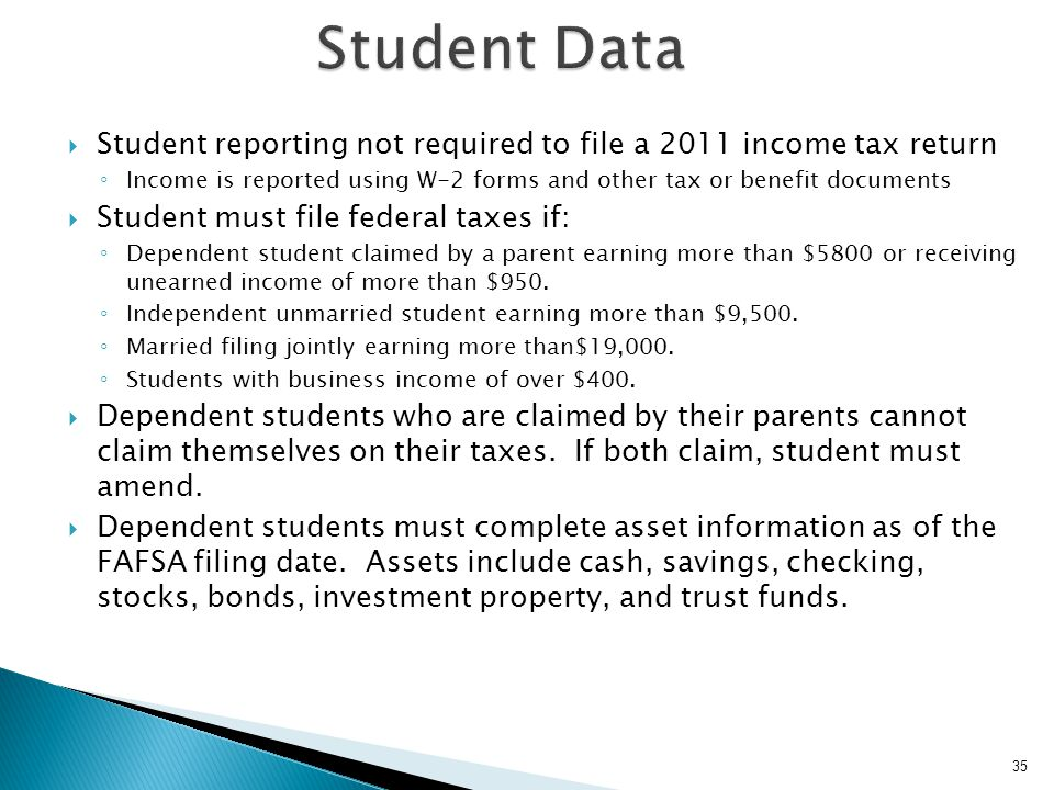 Student Data Student reporting not required to file a 2011 income tax return. Income is reported using W-2 forms and other tax or benefit documents.