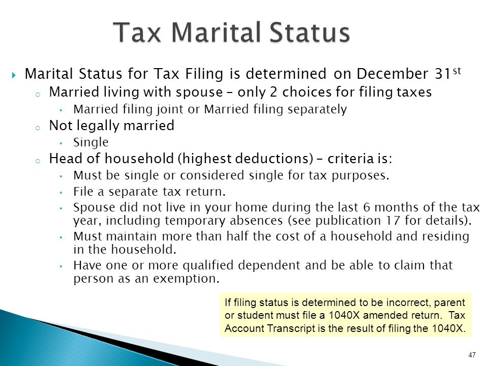 Tax Marital Status Marital Status for Tax Filing is determined on December 31st. Married living with spouse – only 2 choices for filing taxes.