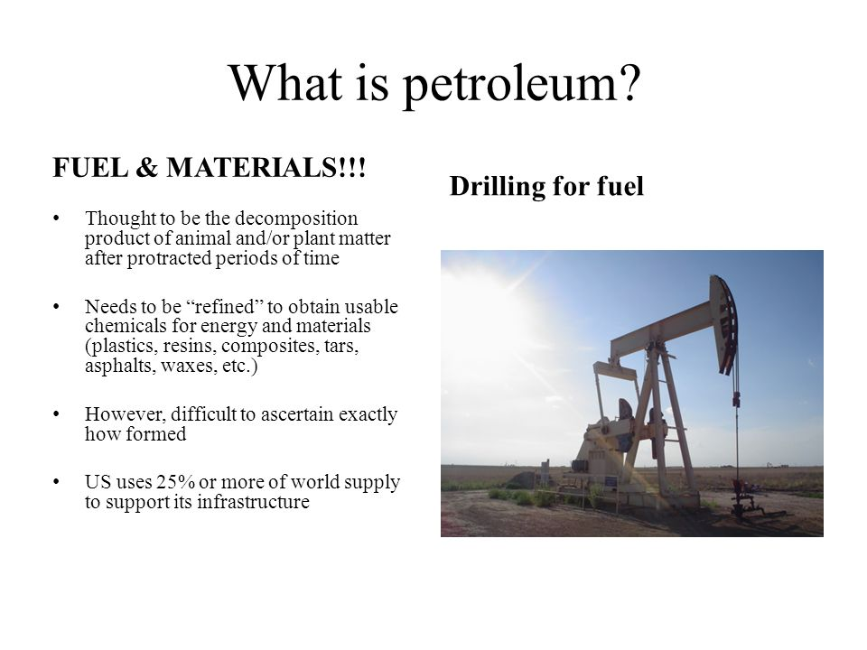 What is petroleum FUEL & MATERIALS!!! Drilling for fuel