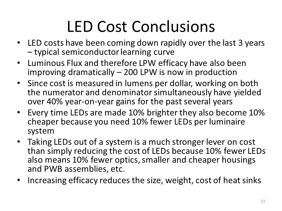 LED Cost Conclusions LED costs have been coming down rapidly over the last 3 years – typical semiconductor learning curve.