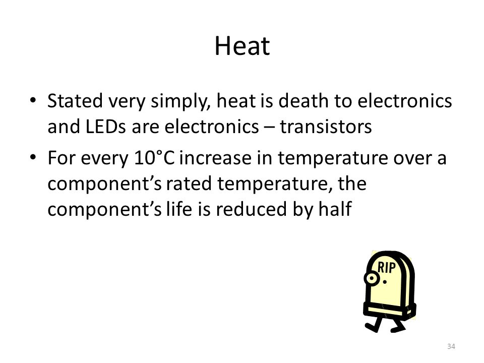 Heat Stated very simply, heat is death to electronics and LEDs are electronics – transistors.