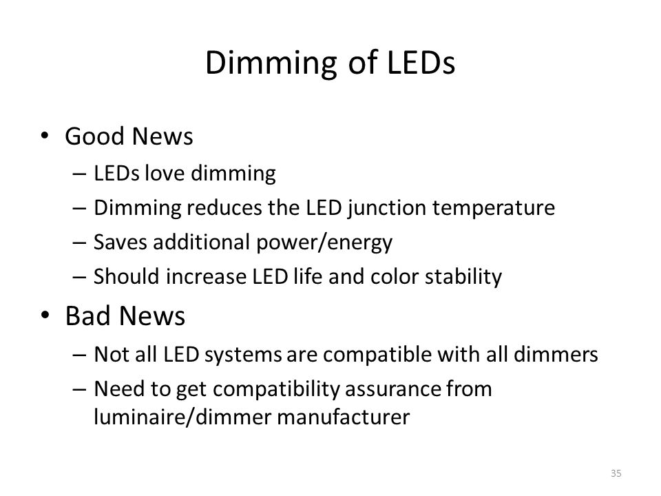 Dimming of LEDs Bad News Good News LEDs love dimming