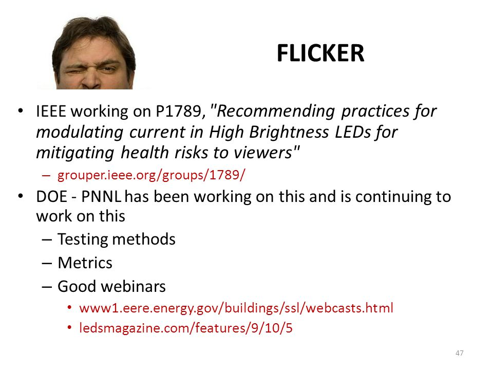 FLICKER IEEE working on P1789, Recommending practices for modulating current in High Brightness LEDs for mitigating health risks to viewers