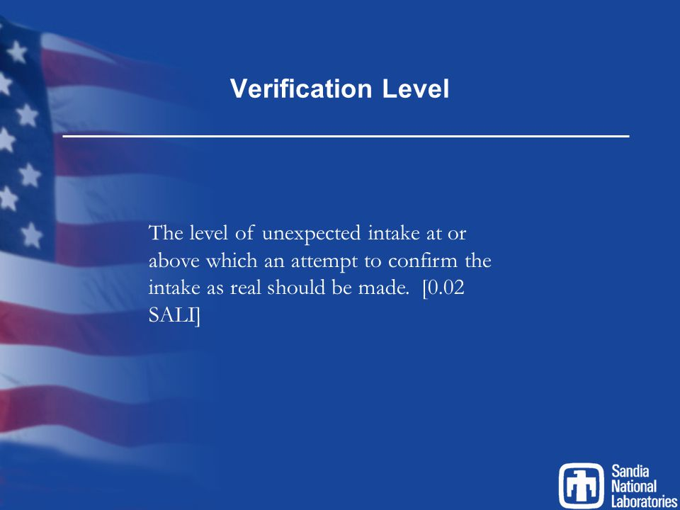 Verification Level The level of unexpected intake at or above which an attempt to confirm the intake as real should be made.