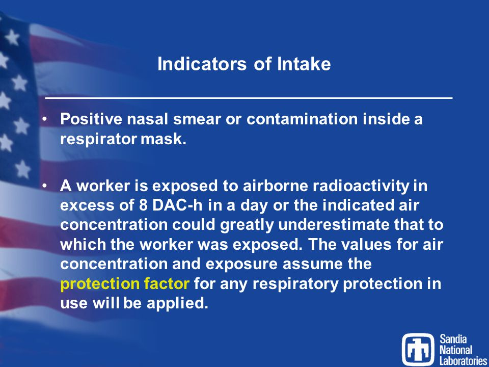 Indicators of Intake Positive nasal smear or contamination inside a respirator mask.