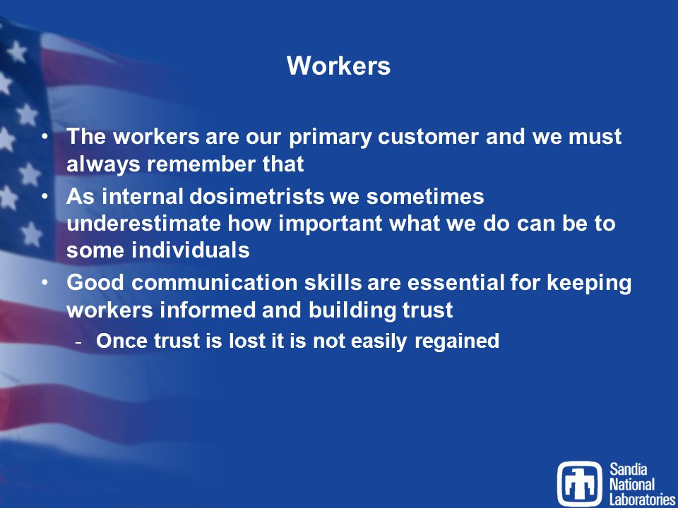 Workers The workers are our primary customer and we must always remember that.