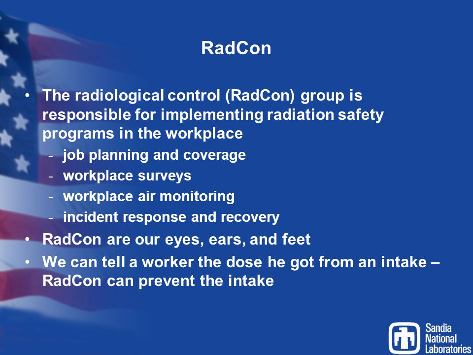 RadCon The radiological control (RadCon) group is responsible for implementing radiation safety programs in the workplace.