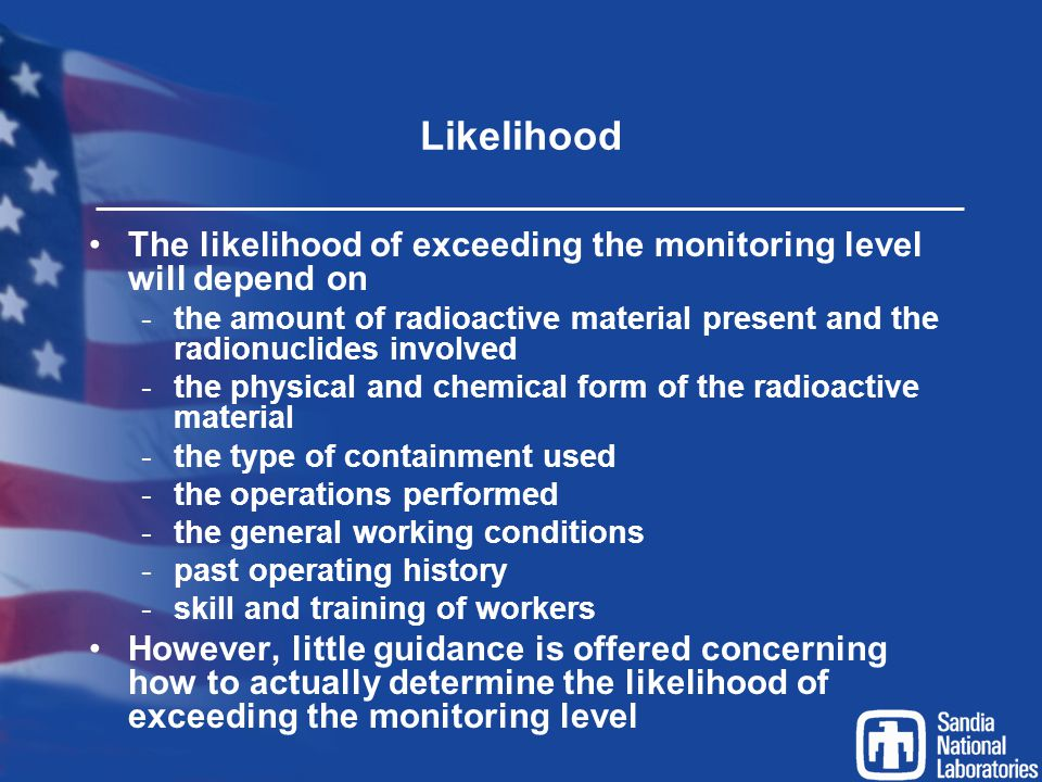 Likelihood The likelihood of exceeding the monitoring level will depend on.