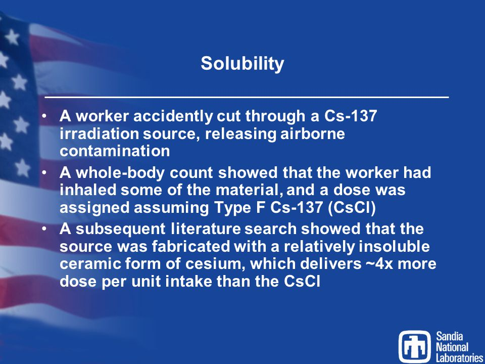 Solubility A worker accidently cut through a Cs-137 irradiation source, releasing airborne contamination.