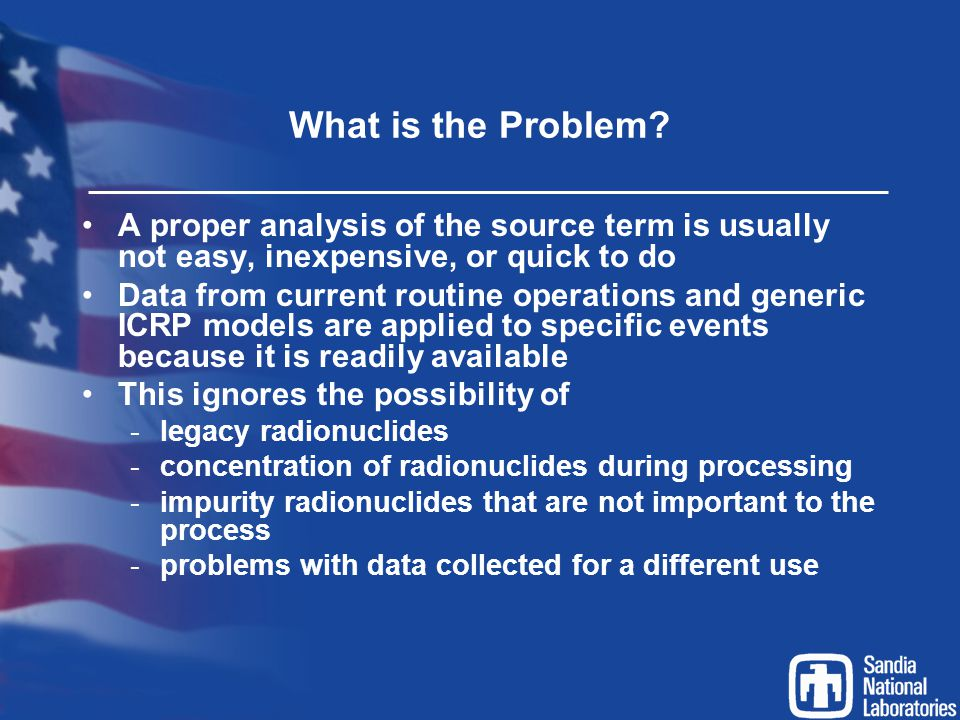 What is the Problem A proper analysis of the source term is usually not easy, inexpensive, or quick to do.