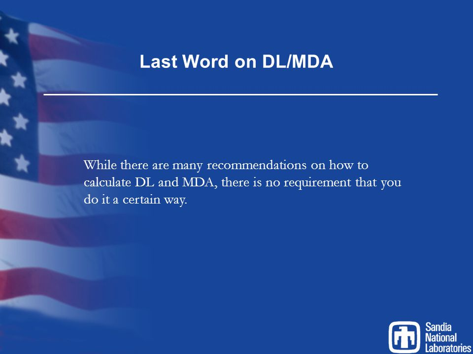 Last Word on DL/MDA While there are many recommendations on how to calculate DL and MDA, there is no requirement that you do it a certain way.
