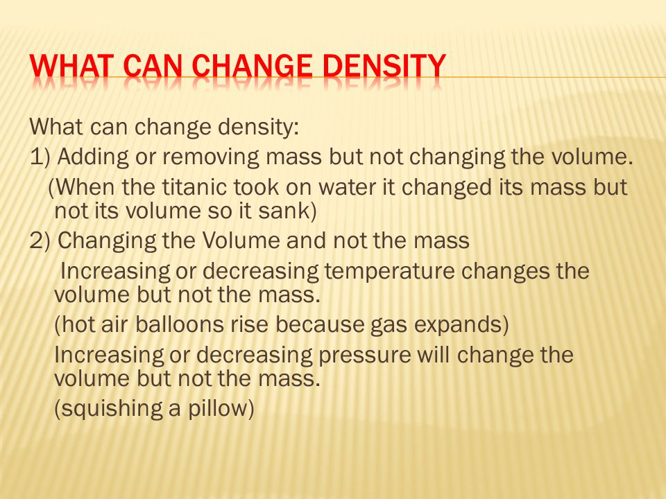 What can change density