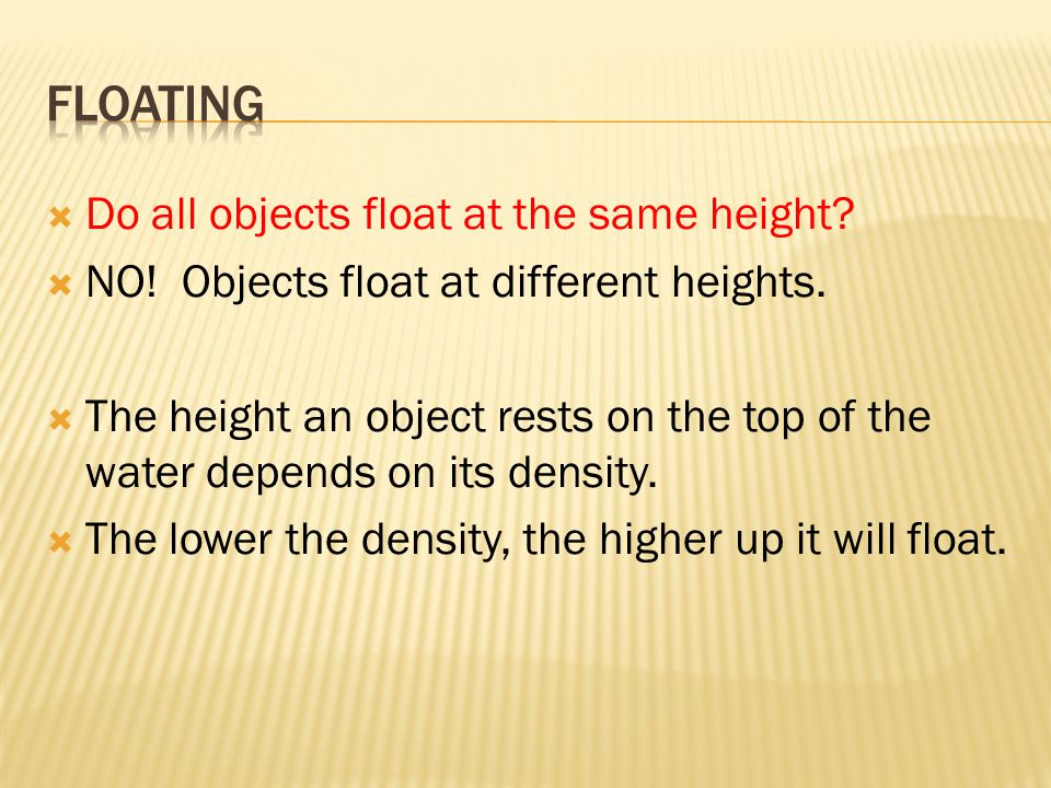 Floating Do all objects float at the same height