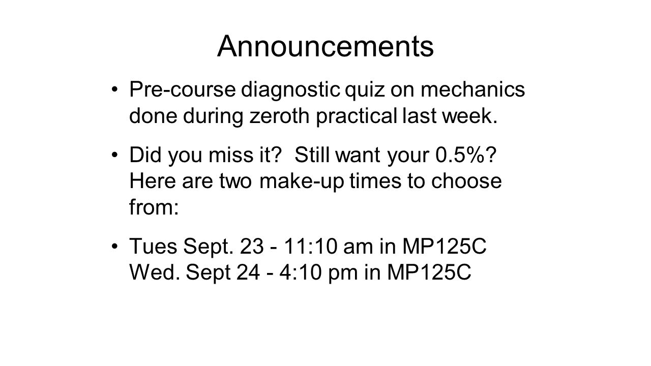 Announcements Pre-course diagnostic quiz on mechanics done during zeroth practical last week.