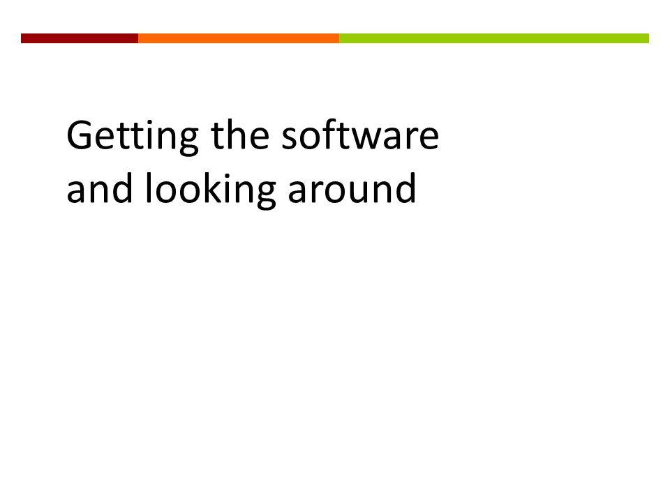 Getting the software and looking around