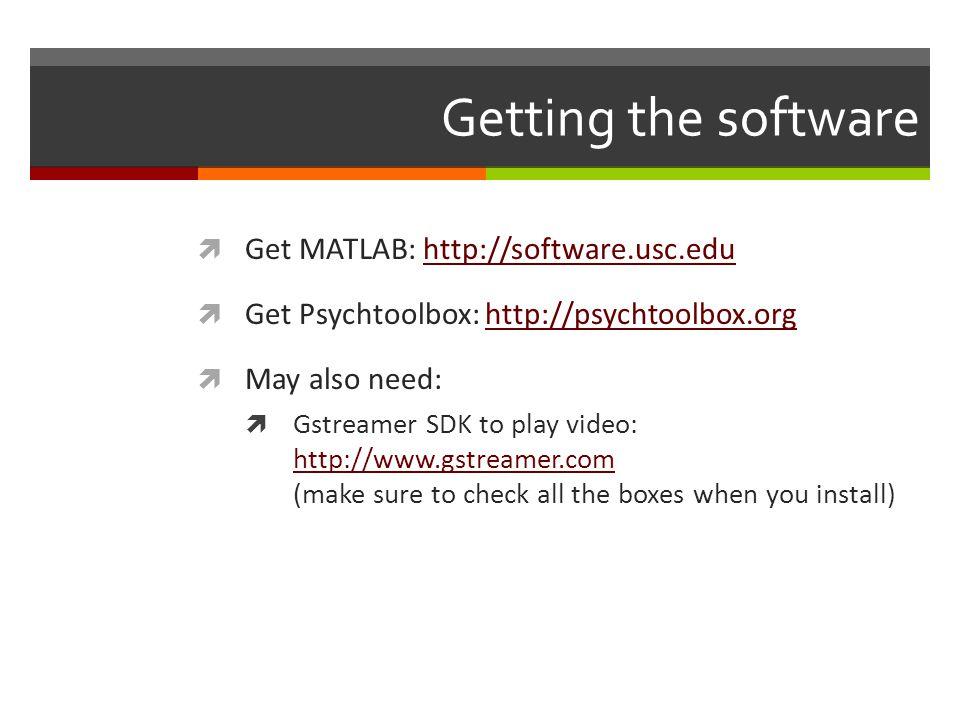 Getting the software Get MATLAB: http://software.usc.edu