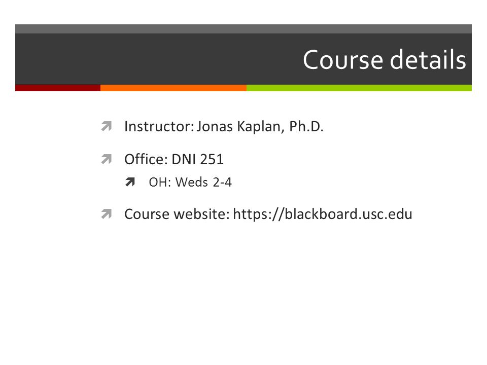 Course details Instructor: Jonas Kaplan, Ph.D. Office: DNI 251