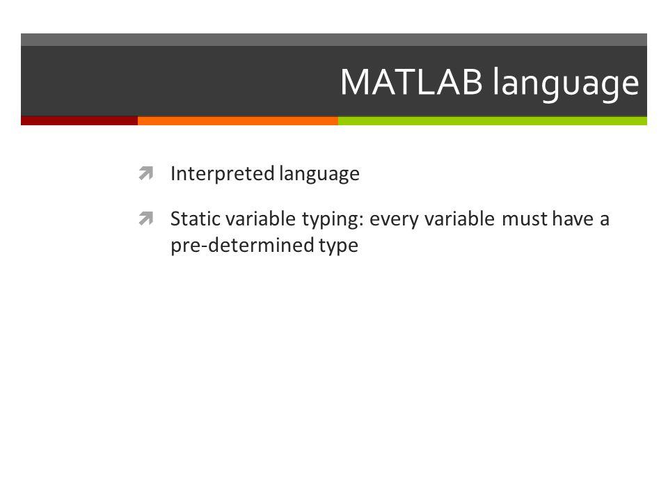 MATLAB language Interpreted language