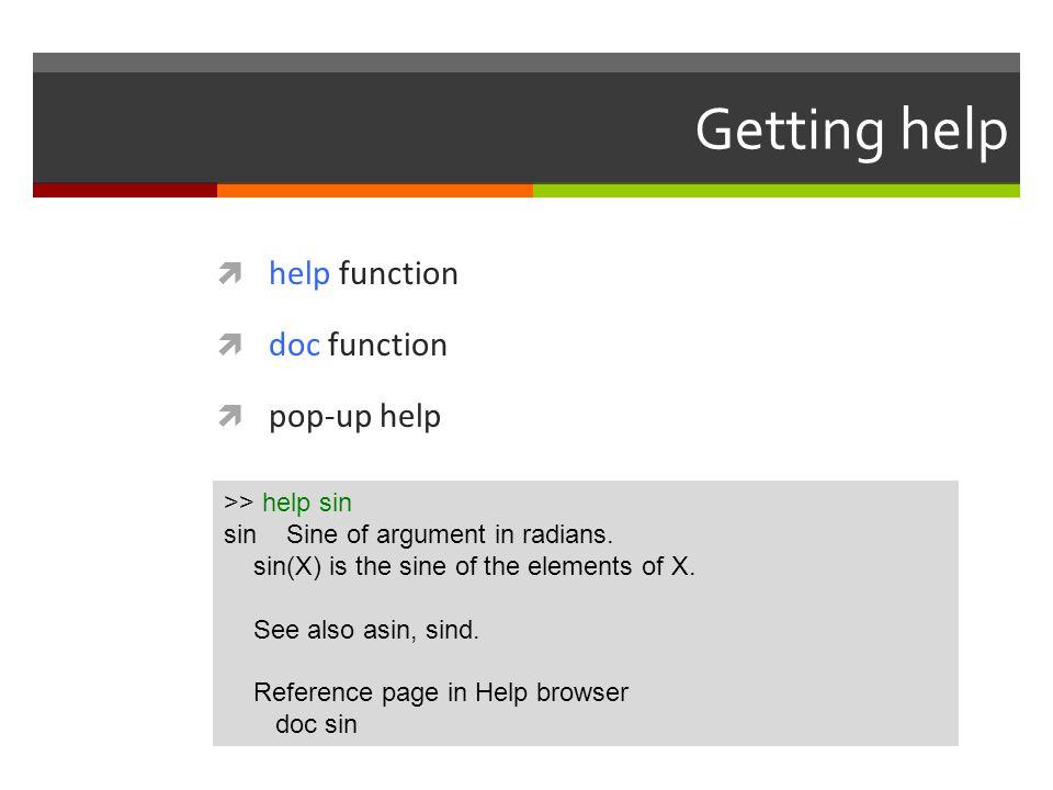 Getting help help function doc function pop-up help >> help sin
