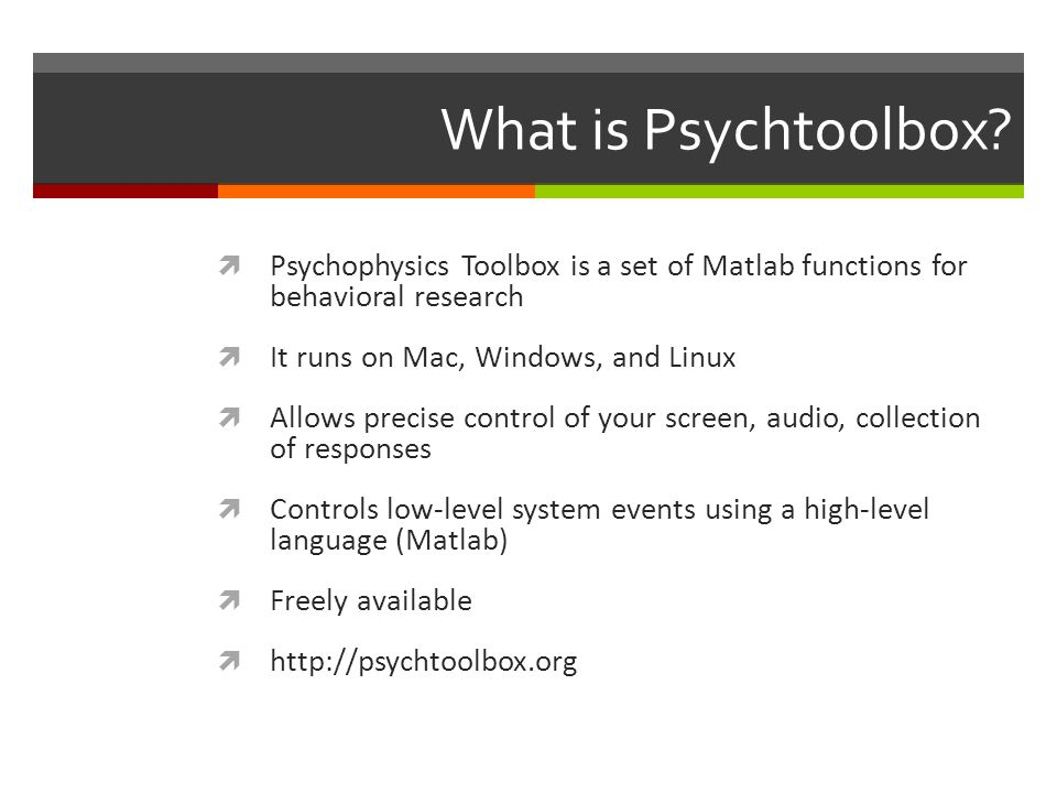 What is Psychtoolbox Psychophysics Toolbox is a set of Matlab functions for behavioral research. It runs on Mac, Windows, and Linux.