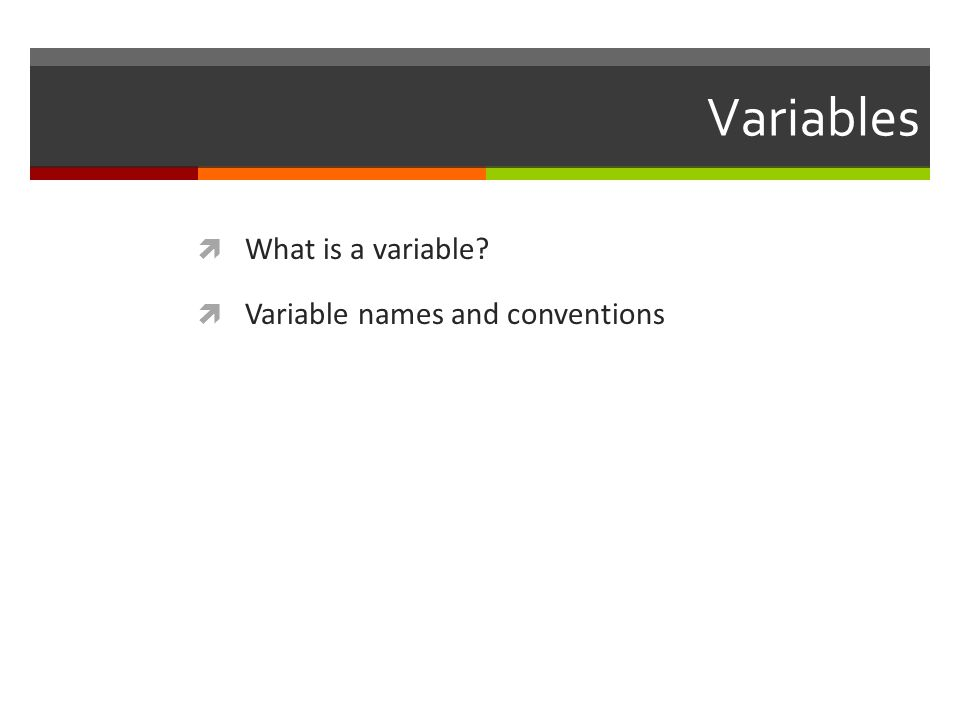 Variables What is a variable Variable names and conventions